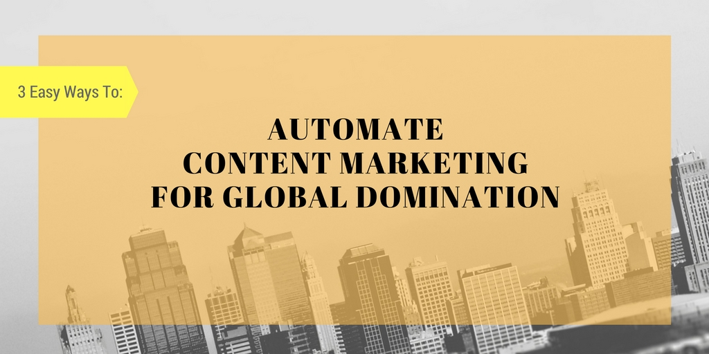Automated Content for Global Domination Made Easy