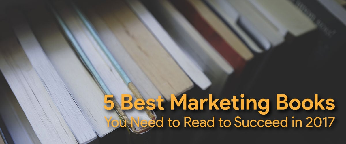 5 Best Marketing Books You Need to Read to Succeed in 2017