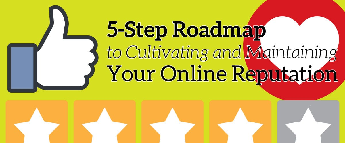 5-Step Roadmap to Cultivating and Maintaining Your Online Reputation